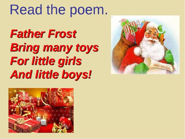 Father Frost Bring many toys For little girls And little boys! Read the poem.