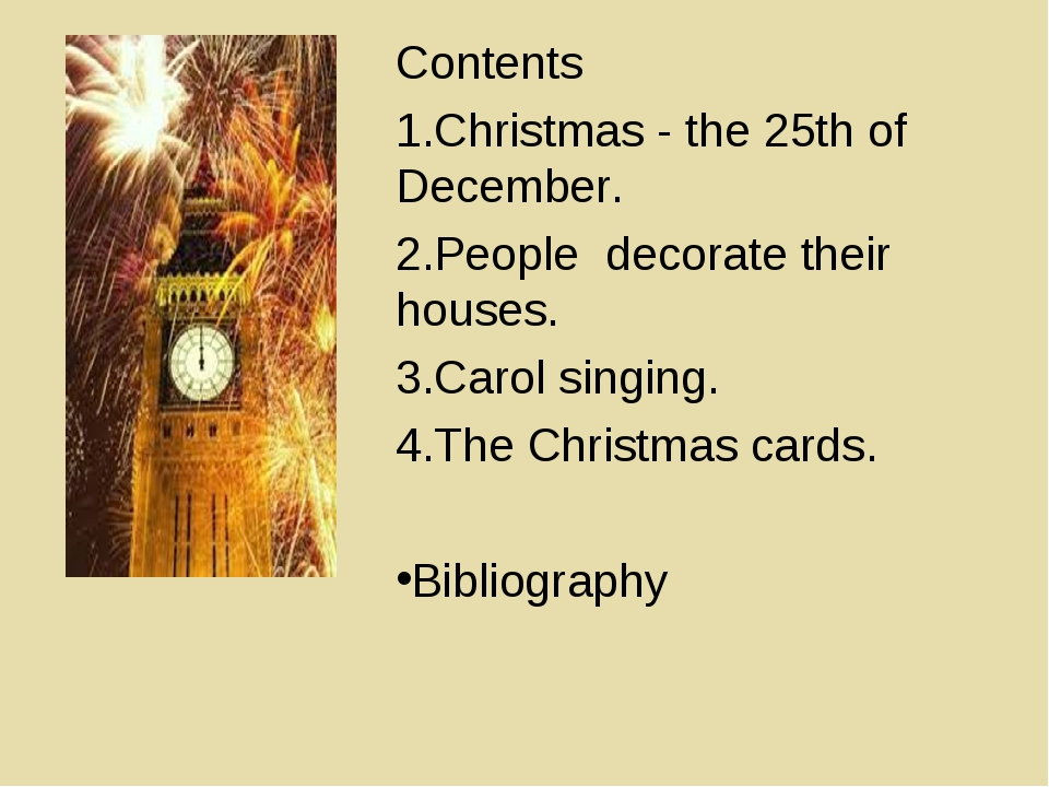 Contents Christmas - the 25th of December. People decorate their houses. Caro...