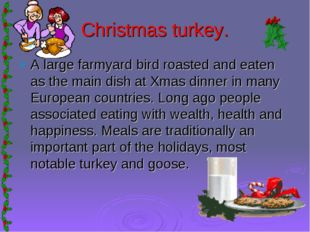 Christmas turkey. A large farmyard bird roasted and eaten as the main dish at