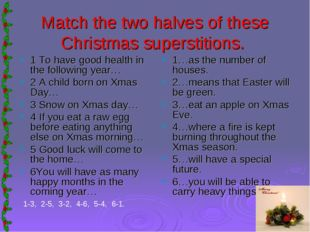 Match the two halves of these Christmas superstitions. 1 To have good health