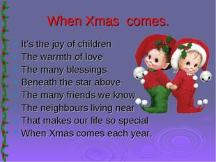 When Xmas comes. It's the joy of children The warmth of love The many blessin