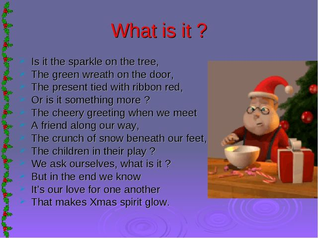 What is it ? Is it the sparkle on the tree, The green wreath on the door, The...