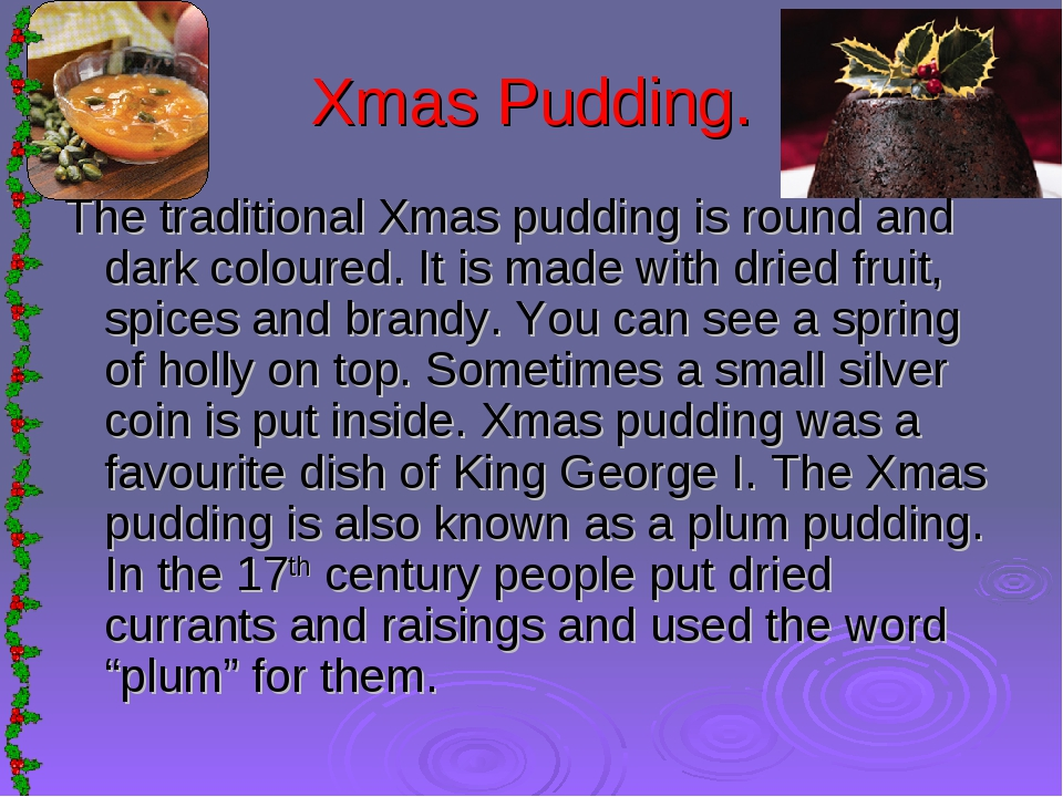 Xmas Pudding. The traditional Xmas pudding is round and dark coloured. It is...