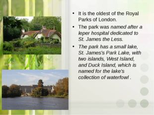 It is the oldest of the Royal Parks of London. The park was named after a lep