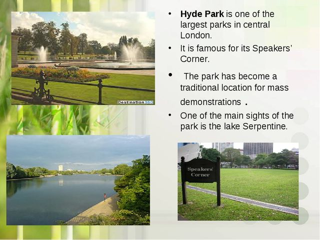 Hyde Park is one of the largest parks in central London. It is famous for its...