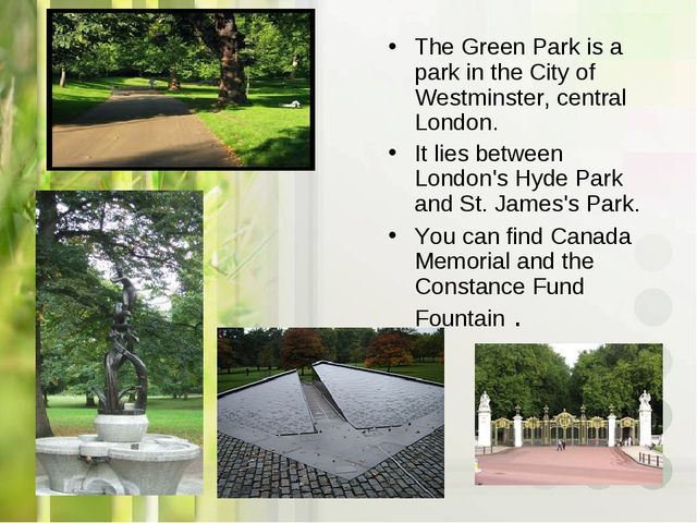The Green Park is a park in the City of Westminster, central London. It lies...