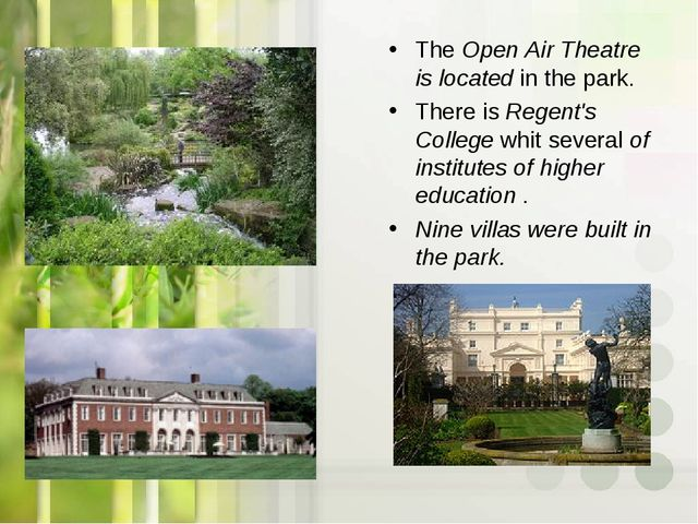 The Open Air Theatre is located in the park. There is Regent's College whit s...