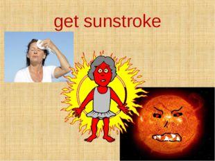 get sunstroke