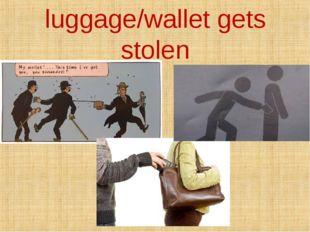 luggage/wallet gets stolen
