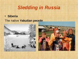 Sledding in Russia Siberia The native Yakutian people