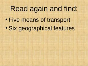 Read again and find: Five means of transport Six geographical features