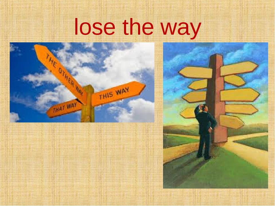 lose the way
