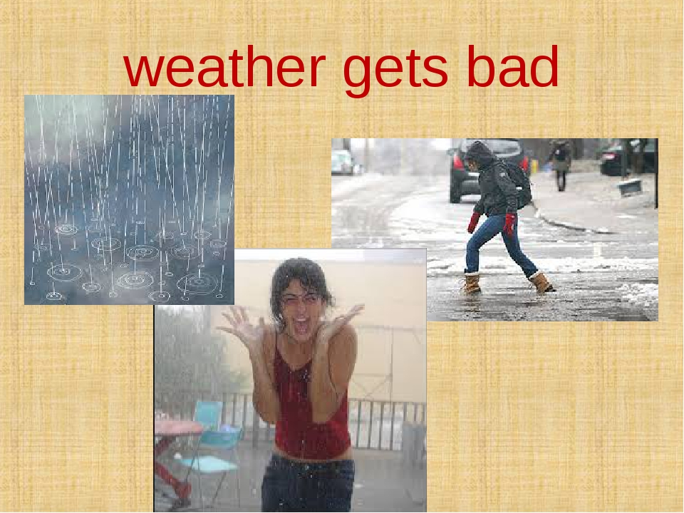 weather gets bad