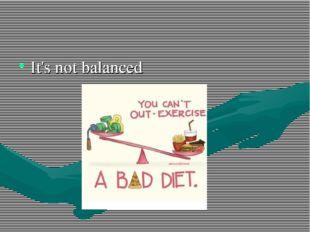 It's not balanced