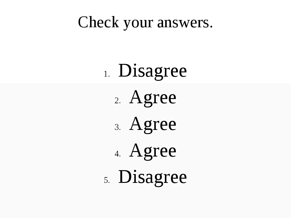 Check your answers. Disagree Agree Agree Agree Disagree