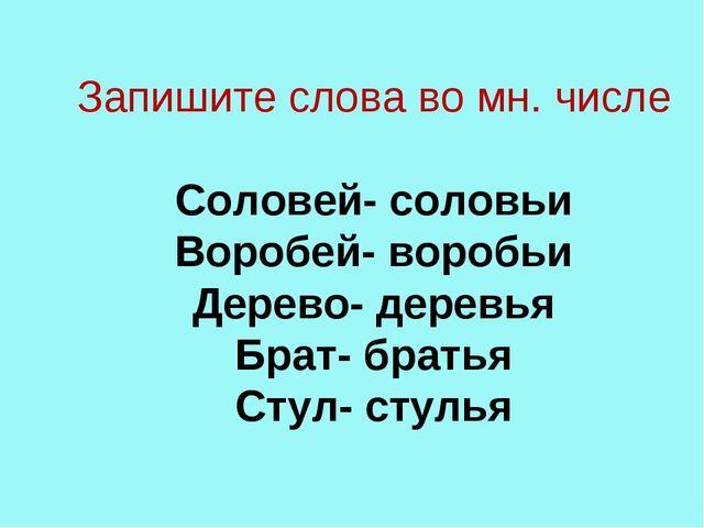 Запишите слова во мн. числе  Соловей- соловьи Воробей- воробьи Дерево- дерев...