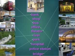 bank bus bridge office theatre river park hospital police station shop