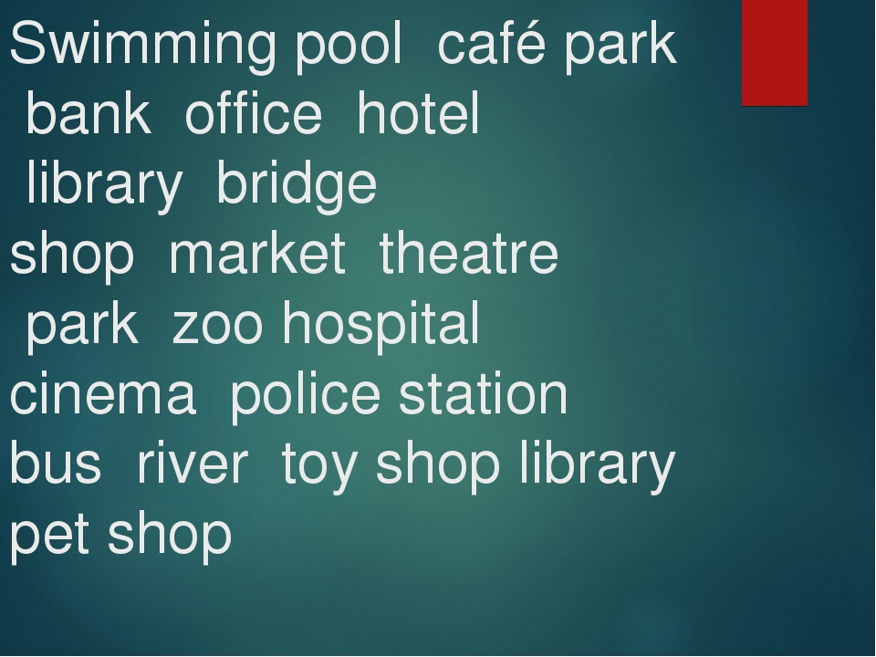 Swimming pool café park bank office hotel library bridge shop market theatre...