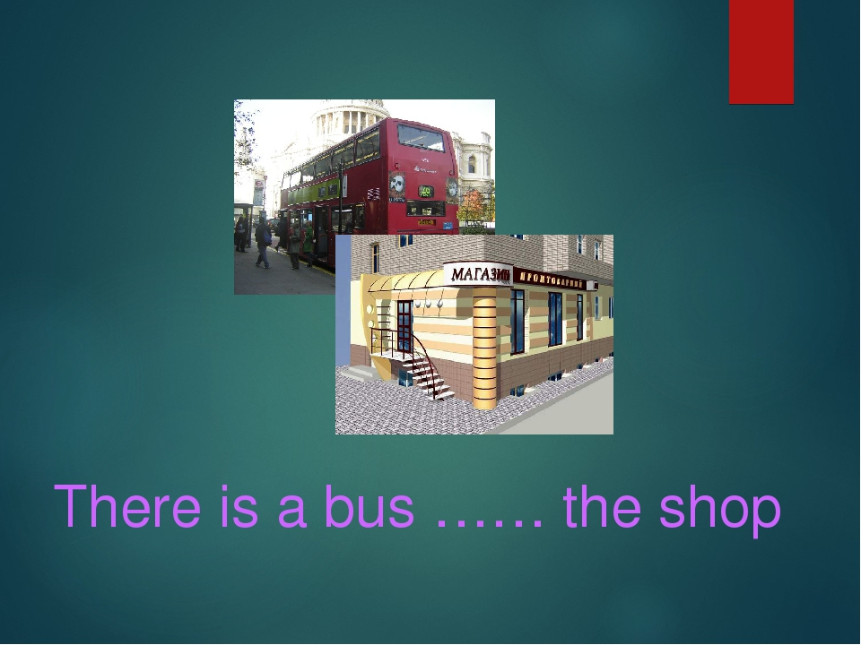 There is a bus …… the shop