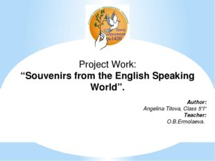 """Project Work: """"Souvenirs from the English Speaking World"""".  Author: Angel"""