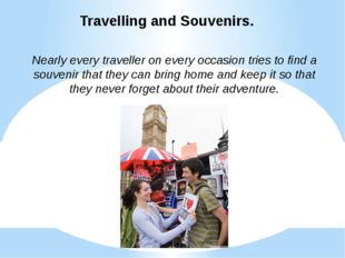 Travelling and Souvenirs. Nearly every traveller on every occasion tries to f