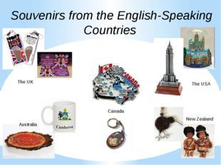 Souvenirs from the English-Speaking Countries The UK The USA Canada Australia