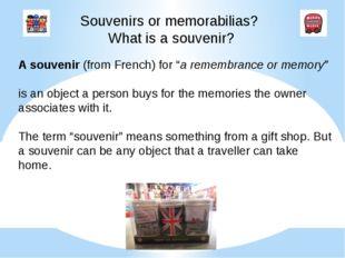 "Souvenirs or memorabilias? What is a souvenir? A souvenir (from French) for """