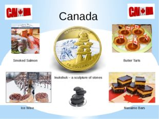 Canada Inukshuk – a sculpture of stones Smoked Salmon Butter Tarts Ice Wine N