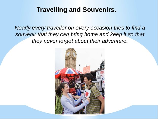 Travelling and Souvenirs. Nearly every traveller on every occasion tries to f...