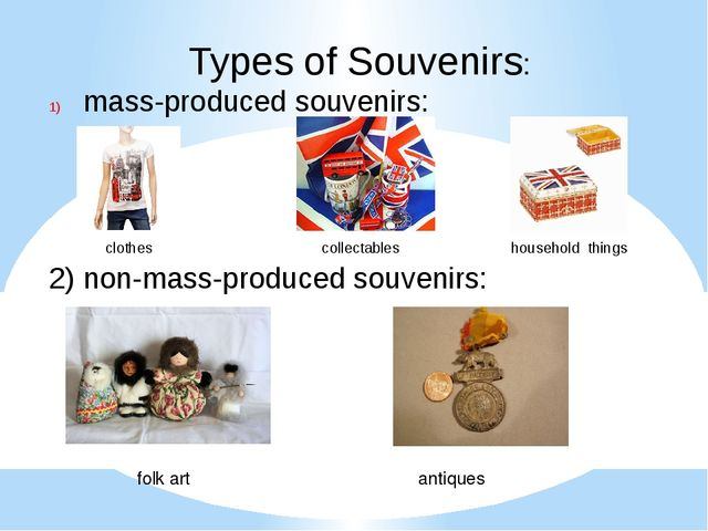 Types of Souvenirs: mass-produced souvenirs: clothes collectables household t...