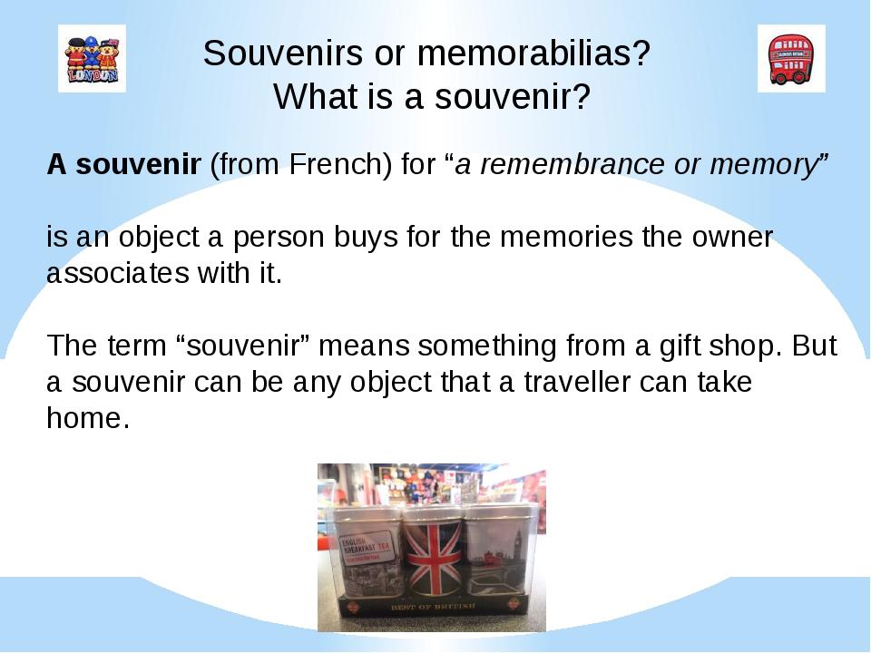 "Souvenirs or memorabilias? What is a souvenir? A souvenir (from French) for ""..."