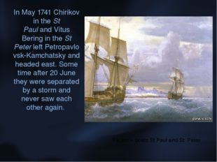 In May 1741 Chirikov in the St Paul and Vitus Bering in the St Peter left Pet