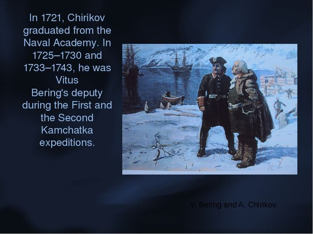 In 1721, Chirikov graduated from the Naval Academy. In 1725–1730 and 1733–174...