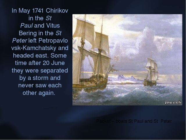 In May 1741 Chirikov in the St Paul and Vitus Bering in the St Peter left Pet...