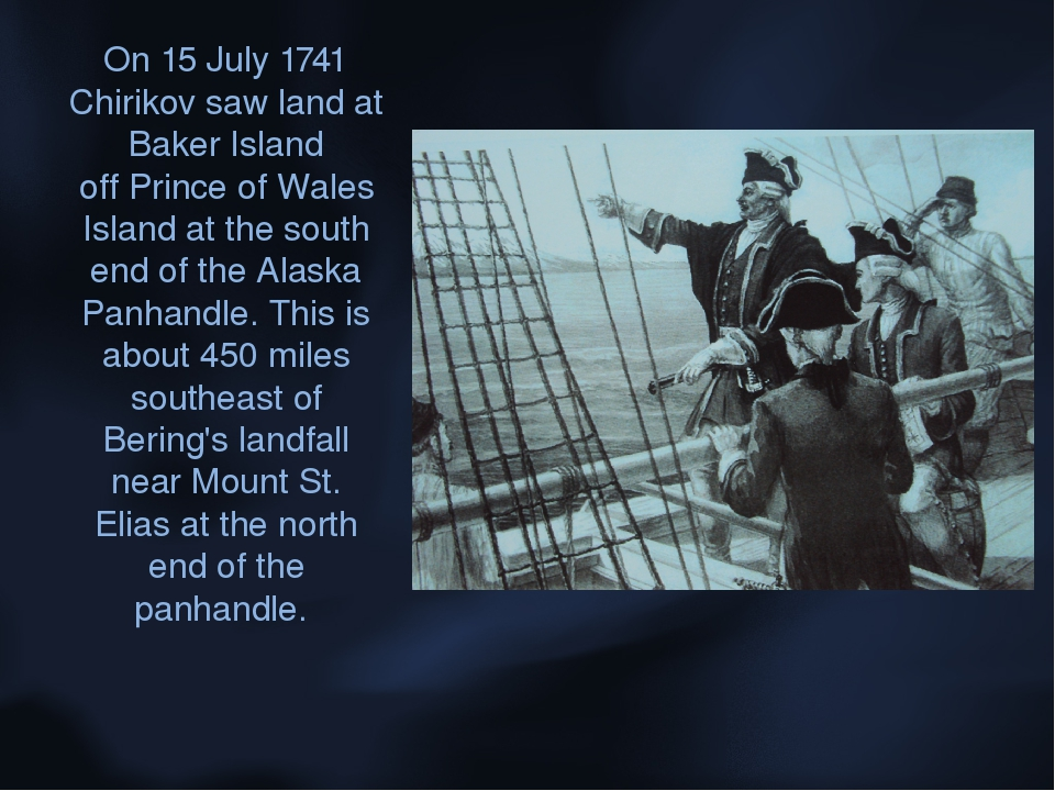 On 15 July 1741 Chirikov saw land at Baker Island off Prince of Wales Island ...