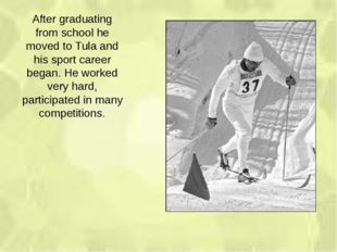 After graduating from school he moved to Tula and his sport career began. He