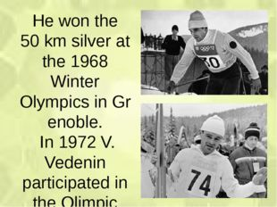 He won the 50 km silver at the 1968 Winter Olympics in Grenoble. In 1972 V. V