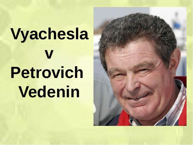 Vyacheslav Petrovich Vedenin