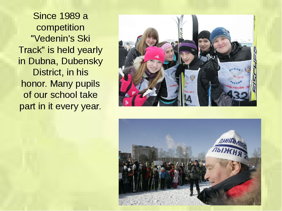 "Since 1989 a competition ""Vedenin's Ski Track"" is held yearly in Dubna, Duben..."
