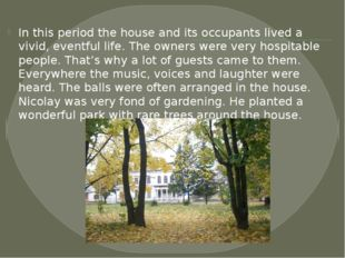 In this period the house and its occupants lived a vivid, eventful life. The