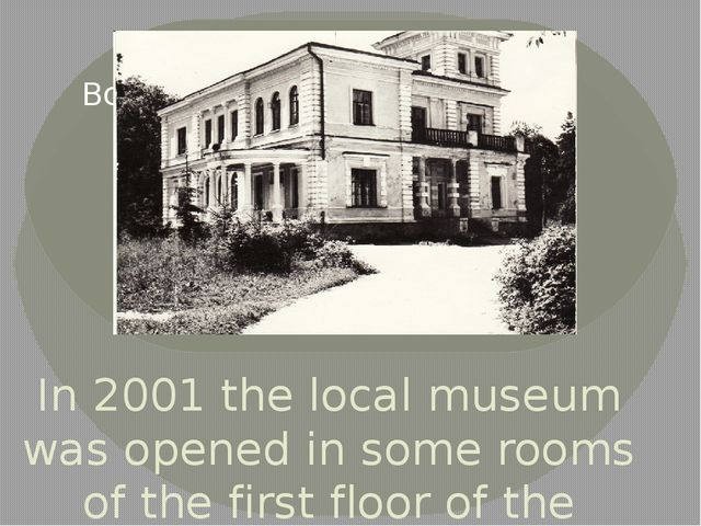 In 2001 the local museum was opened in some rooms of the first floor of the s...