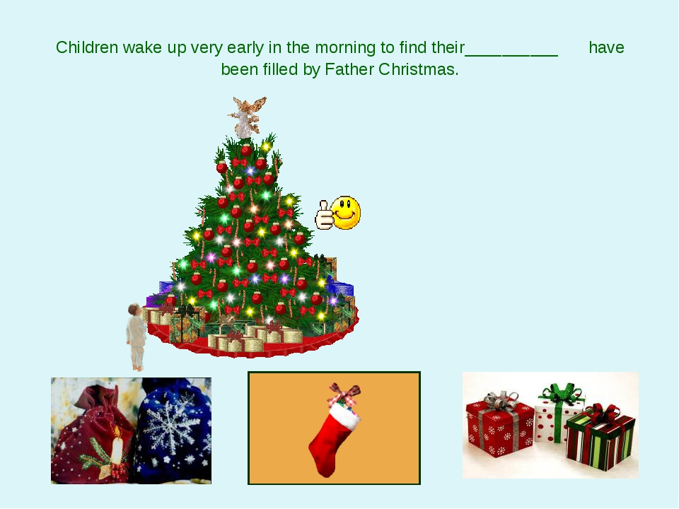 Children wake up very early in the morning to find their__________ have been...