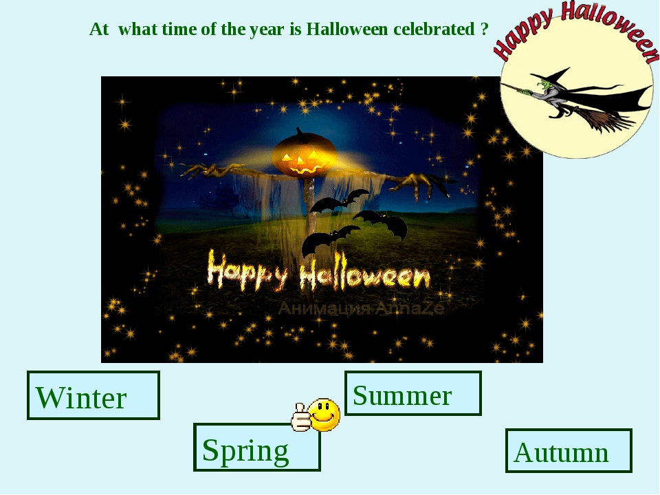 Winter Spring Summer Autumn At what time of the year is Halloween celebrated ?