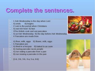 Complete the sentences. 1 Ash Wednesday is the day when Lent A) ends B) begin