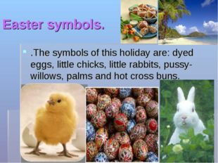 Easter symbols. .The symbols of this holiday are: dyed eggs, little chicks, l