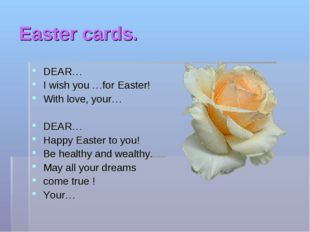Easter cards. DEAR… I wish you …for Easter! With love, your… DEAR… Happy East
