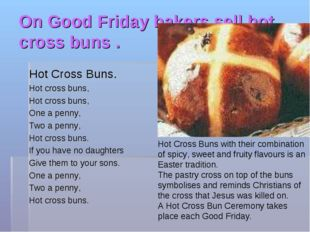 On Good Friday bakers sell hot cross buns . Hot Cross Buns. Hot cross buns, H