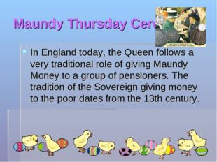 Maundy Thursday Ceremony. In England today, the Queen follows a very traditio