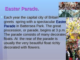 Easter Parade. Each year the capital city of Britain greets spring with a spe