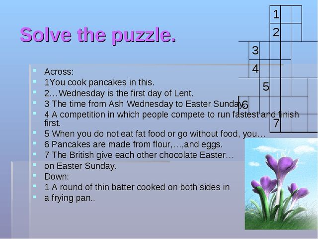 Solve the puzzle. Across: 1You cook pancakes in this. 2…Wednesday is the firs...
